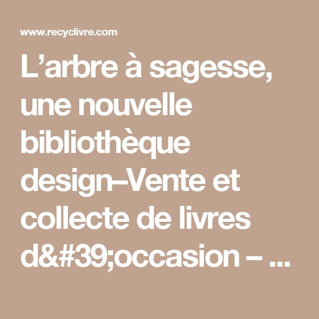 L'arbre à sagesse, une nouvelle bibliothèque design–Vente et collecte de livres d'occasion – RecycLivre.com