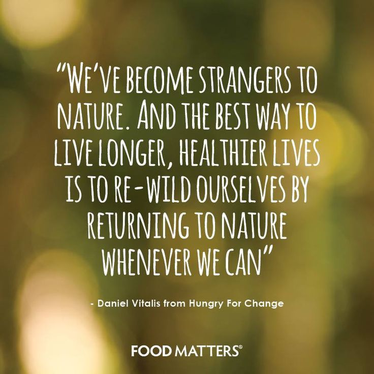When was the last time you had a dose of nature?  www.foodmatters.com #foodmatters #FMquotes