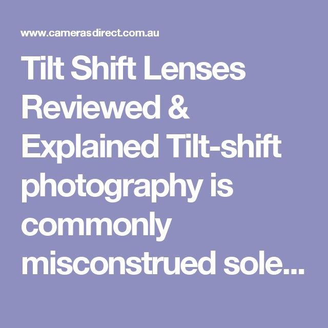 Tilt Shift Lenses Reviewed & Explained Tilt-shift photography is commonly misconstrued solely as producing miniature effects in your images. But tilt-shift photography is much more than producing toy towns. The shift movement keeps the lens parallel to the sensor, but moves it up, down or from side to side, allowing you to control the perspective of your image.  Canon calls their Tilt Shift Lenses, Canon TS-E lenses for Tilt Shift. Nikon calls their Tilt Shift Lenses Canon PC-E lenses, for…