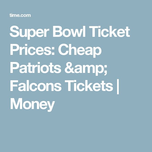 Super Bowl Ticket Prices: Cheap Patriots & Falcons Tickets | Money