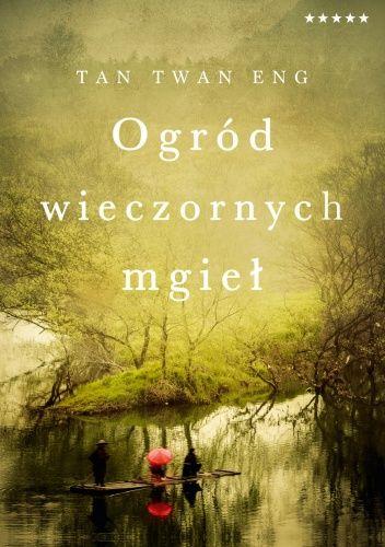 Ogród wieczornych mgieł - Tan Twan Eng - Lubimyczytać.pl