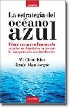 la estrategia del oceano azul: como crear en el mercado espacios no disputados en los que la competencia sea irrelevante-w. chan kim-renee mauborgne