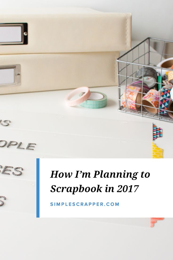 Scrapbook ideas and tips - How I Plan To Scrapbook 2017