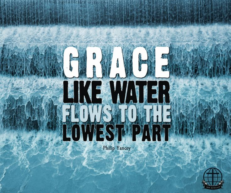"Philip Yancey's quote ""Grace, like water, flows to the lowest part."""