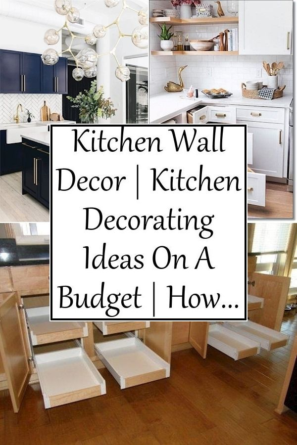 Kitchen Wall Decor Kitchen Decorating Ideas On A Budget How To Decorate A Small Kitchen Dream Kitchen Kitchen Wall Decor Kitchen Decor