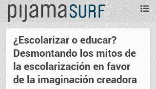 http://m.pijamasurf.com/2013/04/escolarizar-o-educar-desmontando-los-mitos-de-la-escolarizacion-en-favor-de-la-imaginacion-creadora/