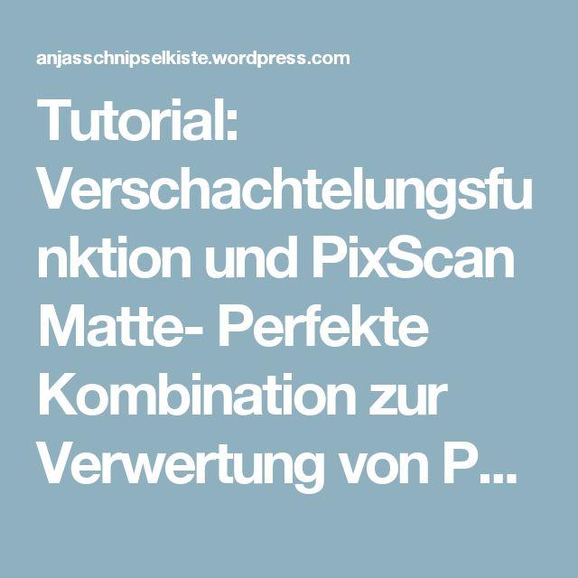 Tutorial: Verschachtelungsfunktion und PixScan Matte- Perfekte Kombination zur Verwertung von Papierresten – Anjas-Schnipselkiste