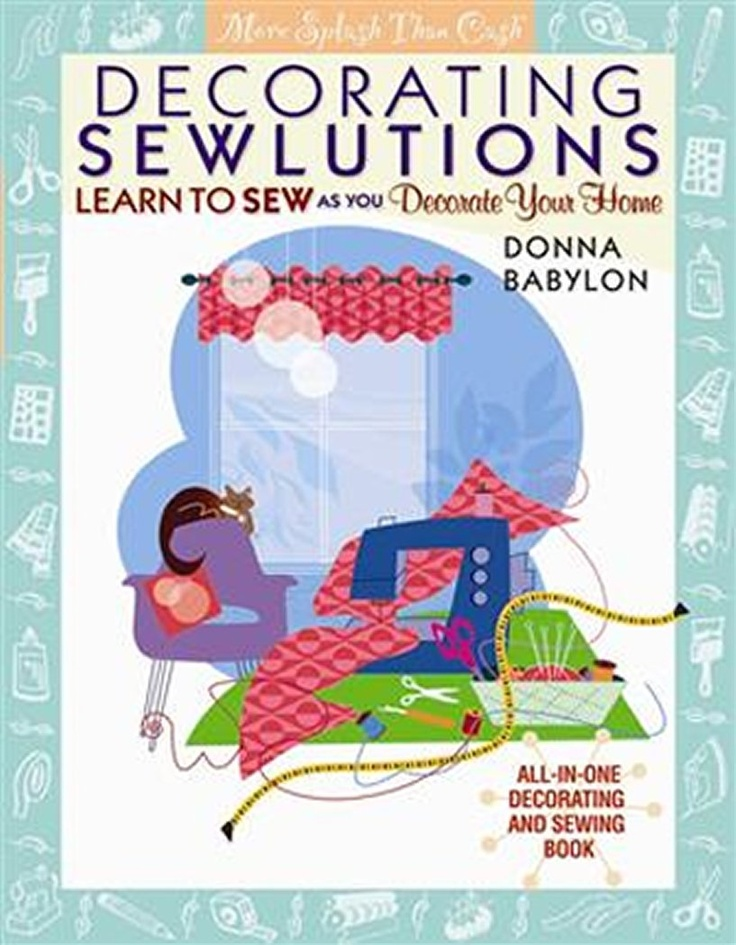Decorating Sewlutions: Learn to Sew as You Decorate Your