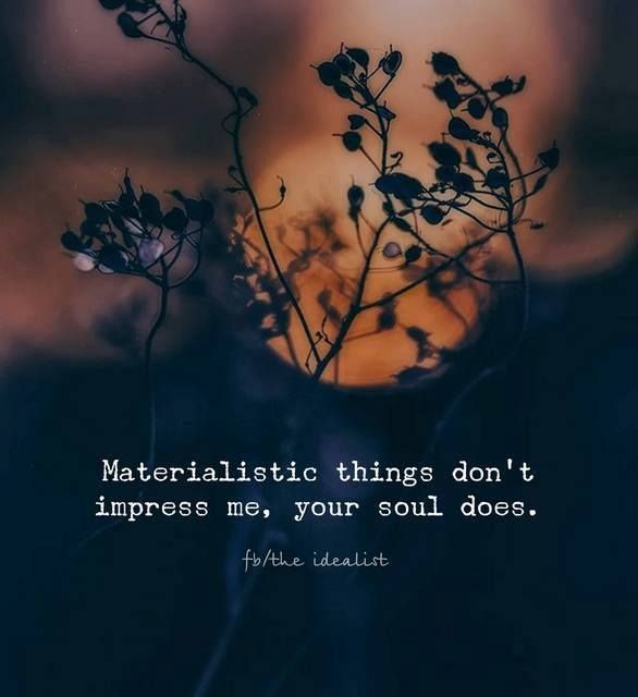 Positive Quotes :    QUOTATION – Image :    Quotes Of the day  – Description  Materialistic things don't impress me your soul does.  Sharing is Power  – Don't forget to share this quote !  - #Positive https://hallofquotes.com/2017/08/28/positive-quotes-materialistic-things-dont-impress-me-your-soul-does/