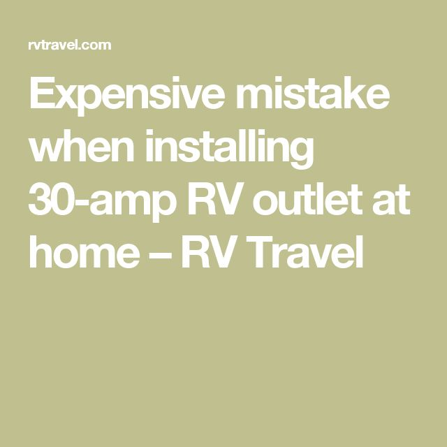 Expensive mistake when installing 30-amp RV outlet at home – RV Travel