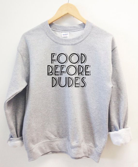 Hey, I found this really awesome Etsy listing at https://www.etsy.com/uk/listing/231944320/food-before-dudes-funny-sweater-super