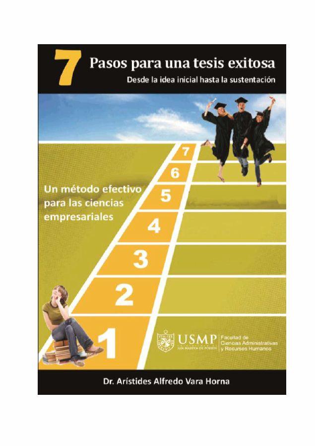 DESCARGA LIBRO 7 PASOS PARA UNA TESIS EXITOSA – DR. ARÍSTIDES ALFREDO VARA HORNA - PDF-ESPAÑOL  http://helpbookhn.blogspot.com/2014/06/7-pasos-para-una-tesis-exitosa-Dr.-Aristides-Alfredo-Vara-Horna.html