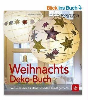 Gibts Hier: http://amzn.to/2gLEWLw Basteln für Weihnachten kreative Bastelideen Weihnachtsdeko-Buch: Winterzauber für Haus & Garten selbst gemacht