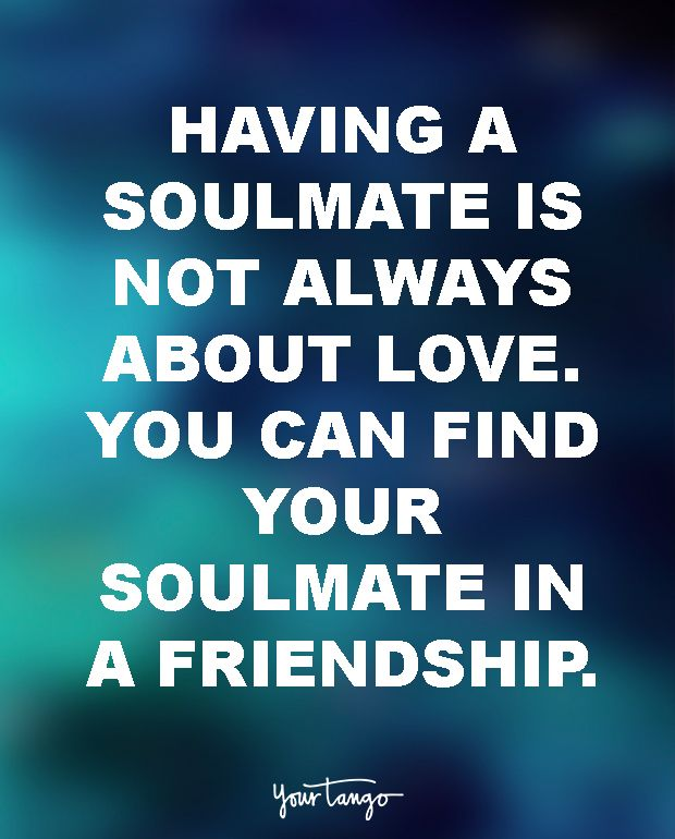 """""""Having a soulmate is not always about love. You can find your soulmate in a friendship."""" — Unknown"""