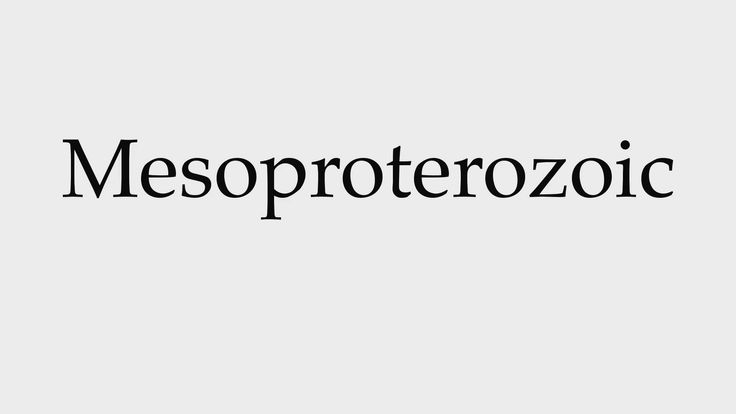 How to Pronounce Mesoproterozoic