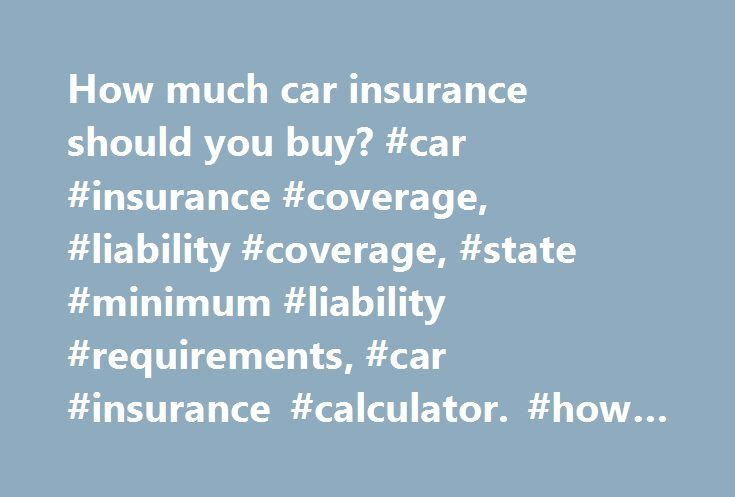 "How much car insurance should you buy? #car #insurance #coverage, #liability #coverage, #state #minimum #liability #requirements, #car #insurance #calculator. #how #much #car #insurance #should #you #buy? http://utah.remmont.com/how-much-car-insurance-should-you-buy-car-insurance-coverage-liability-coverage-state-minimum-liability-requirements-car-insurance-calculator-how-much-car-insurance-should-you/  # How much car insurance should you buy? Leave a Comment 17 Responses to ""How much car…"