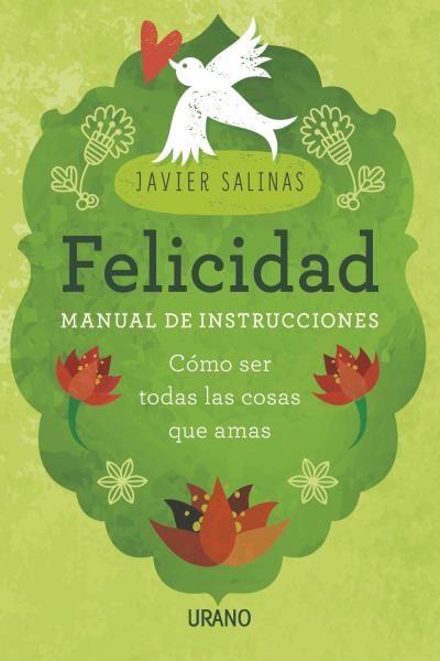Felicidad, manual de instrucciones // Javier Salinas // Urano Crecimiento personal (Ediciones Urano)