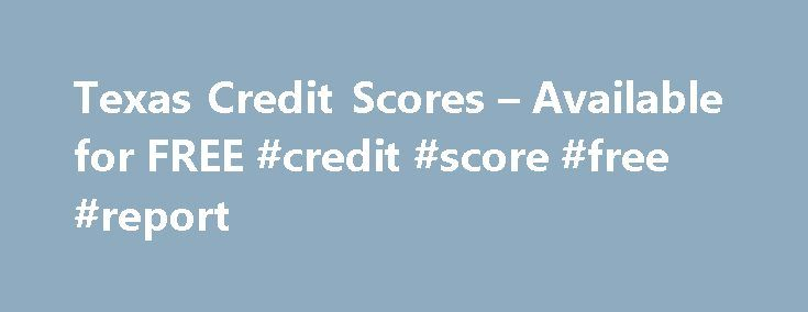 Texas Credit Scores – Available for FREE #credit #score #free #report http://credits.remmont.com/texas-credit-scores-available-for-free-credit-score-free-report/  #three credit scores free # Free Credit Score: Start Here Phone What is Credit History? Extensive information on financial transactions related to you borrowing money or applying for credit is contained in your credit history. It is created when you…  Read moreThe post Texas Credit Scores – Available for FREE #credit #score #free…