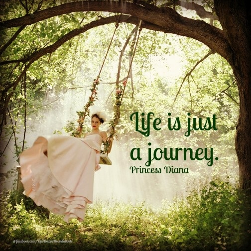 Love Finds You Quote: Life Is Just A Journey. By Princess Diana @ Like Success
