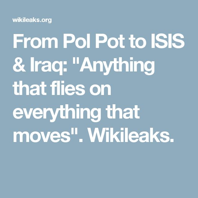 """11/2/2014 IRAQ: From Pol Pot to ISIS & Iraq: """"Anything that flies on everything that moves"""". By John Pilger, Wikileaks."""