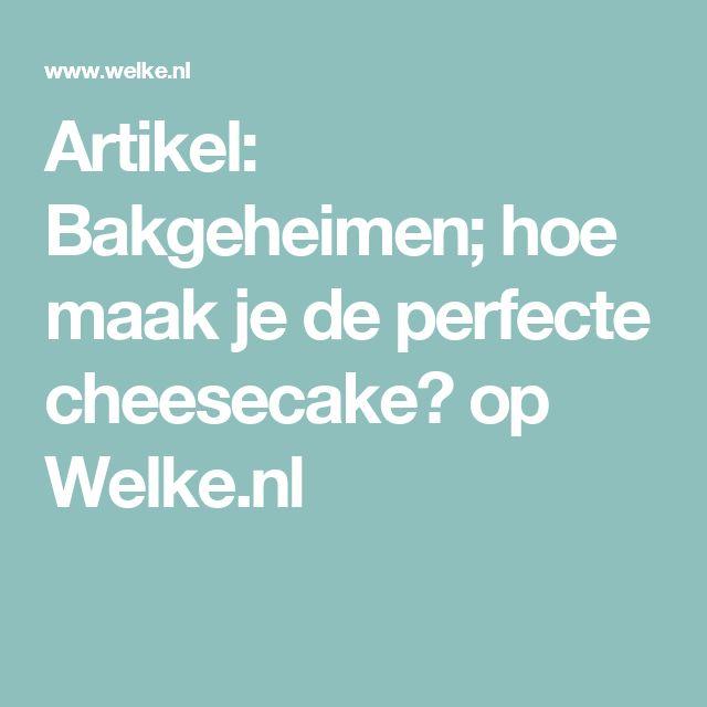 Artikel: Bakgeheimen; hoe maak je de perfecte cheesecake? op Welke.nl
