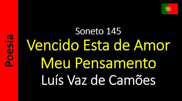 Luís Vaz de Camões - Soneto 145 - Vencido Esta de Amor Meu Pensamento