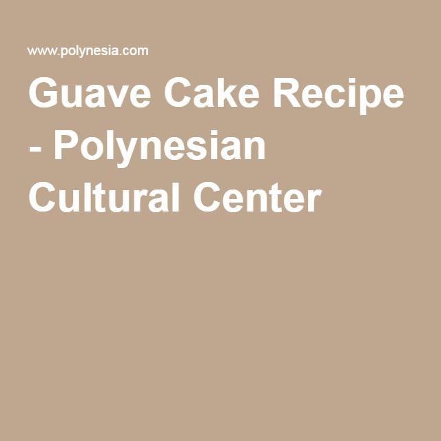 Guave Cake Recipe - Polynesian Cultural Center