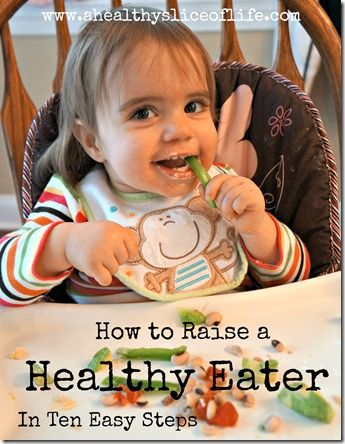 How to Raise a Healthy Eater in 10 Easy Steps I love this blog, so many healthy ideas like eating and exercising while pregnant and after baby and my favorite the munchkin meals section!