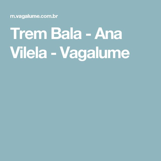 Trem Bala - Ana Vilela - Vagalume
