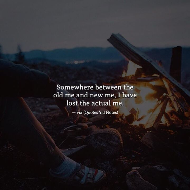 Somewhere between the old me and new me, I have lost the actual me. —via http://ift.tt/2eY7hg4