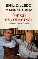 Pensar es conversar : diálogos entre dos filósofos / Emilio Lledó y Manuel Cruz