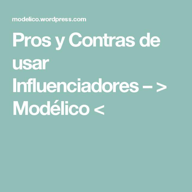 Pros y Contras de usar Influenciadores – > Modélico <