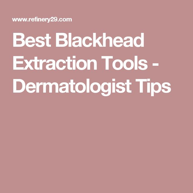 Best Blackhead Extraction Tools - Dermatologist Tips