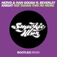 Nervo & Ivan Gough ft. Beverley Knight - Not Taking This No More (Smookie Illson Boot) by Smookie Illson on SoundCloud