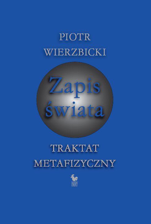 """""""Zapis świata. Traktat metafizyczny"""" Piotr Wierzbicki Cover by Andrzej Barecki Published by Wydawnictwo Iskry 2009"""