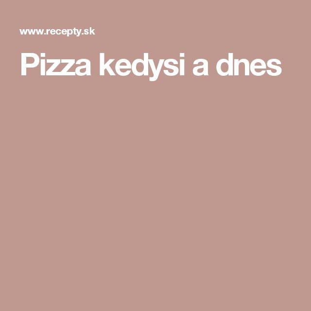 Pizza kedysi a dnes