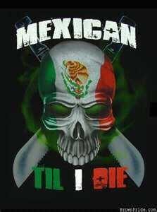 Mexican Til I Die!