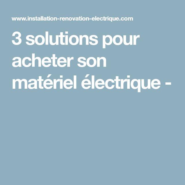 3 solutions pour acheter son matériel électrique -