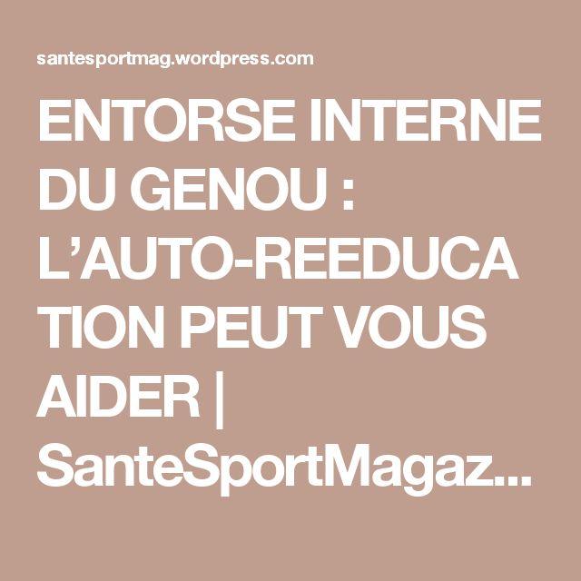ENTORSE INTERNE DU GENOU : L'AUTO-REEDUCATION PEUT VOUS AIDER | SanteSportMagazine