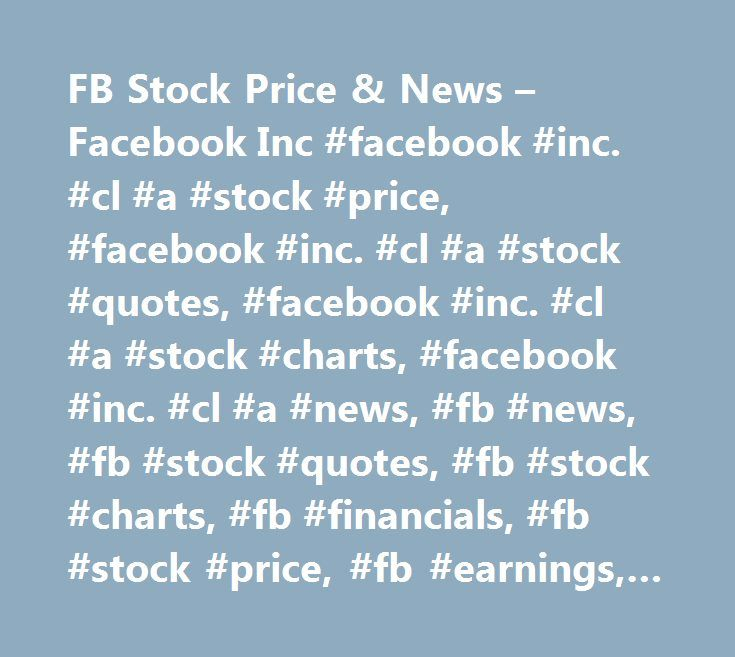 FB Stock Price & News – Facebook Inc #facebook #inc. #cl #a #stock #price, #facebook #inc. #cl #a #stock #quotes, #facebook #inc. #cl #a #stock #charts, #facebook #inc. #cl #a #news, #fb #news, #fb #stock #quotes, #fb #stock #charts, #fb #financials, #fb #stock #price, #fb #earnings, #fb #estimates, #fb #price #per #share, #fb #key #stock #data, #fb #shares, #fb #historical #stock #charts…