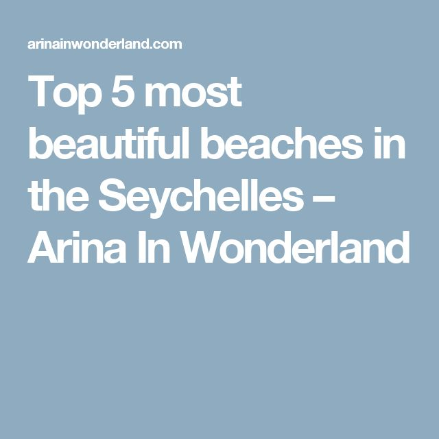 Top 5 most beautiful beaches in the Seychelles – Arina In Wonderland