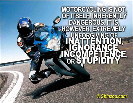 Inspirational Motorcycle Quotes | Motorcycling is not, of itself, inherently dangerous. It is ...