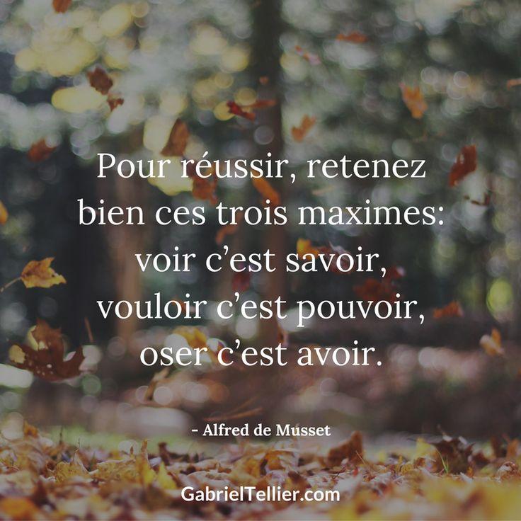 Pour réussir, retenez bien ces trois maximes : voir c'est savoir, vouloir c'est pouvoir, oser c'est avoir. - Alfred de Musset #citation #citationdujour #proverbe #quote #frenchquote #pensées #phrases #french #français