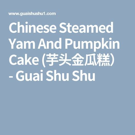 Chinese Steamed Yam And Pumpkin Cake (芋头金瓜糕) - Guai Shu Shu
