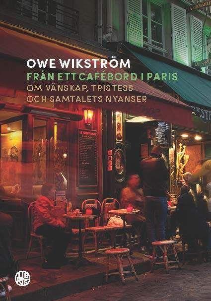 Från ett cafébord i Paris - av Owe Wikström