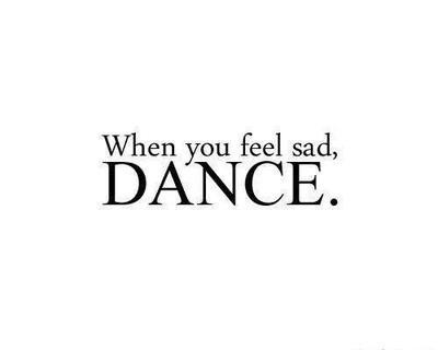 Si te sientes triste... ¡a bailar! #Dance #Sad #Quote