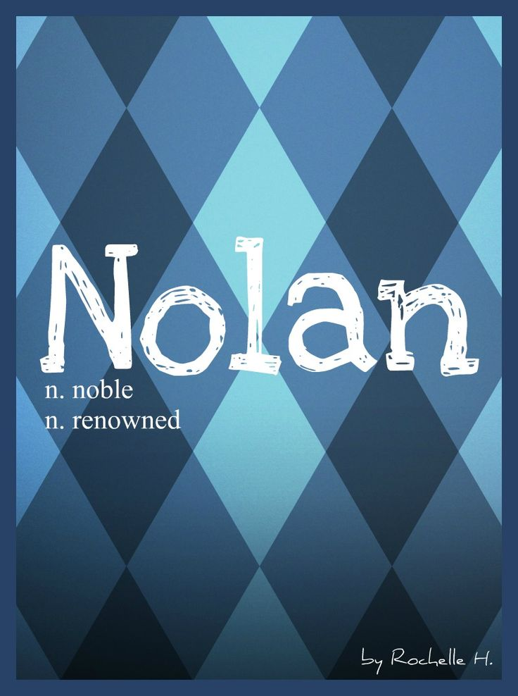 Baby Boy Name: Nolan. Meaning: Noble; Renowned. Origin: Irish; Gaelic; Celtic. http://www.pinterest.com/vintagedaydream/baby-names/