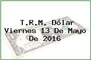 http://tecnoautos.com/wp-content/uploads/imagenes/trm-dolar/thumbs/trm-dolar-20160513.jpg TRM Dólar Colombia, Viernes 13 de Mayo de 2016 - http://tecnoautos.com/actualidad/finanzas/trm-dolar-hoy/tcrm-colombia-viernes-13-de-mayo-de-2016/