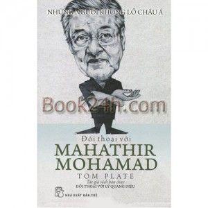 ĐỐI THOẠI VỚI MAHATHIR MOHAMAD Cuốn sách là các cuộc đối thoại của nhà báo Tom Plate với Thủ tướng Malaysia Mahathir Mohamad về cách thức ông đã xây dựng và lèo lái đất nước Malaysia.