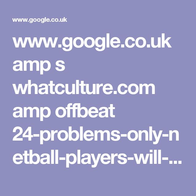 www.google.co.uk amp s whatculture.com amp offbeat 24-problems-only-netball-players-will-understand?client=ms-android-hms-tef-gb